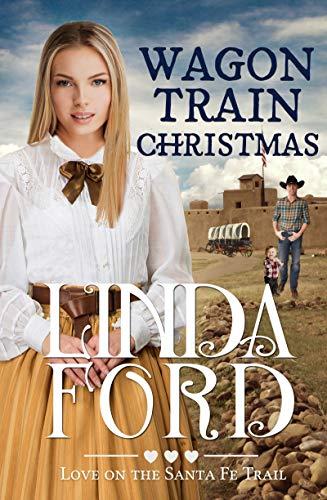 Wagon Train Christmas: Christian historical romance (Love on the Santa Fe Trail Book 4) (Santa Fe Trail Books)