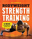 fitness training - Bodyweight Strength Training: 12 Weeks to Build Muscle and Burn Fat