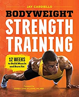 Amazon bodyweight strength training 12 weeks to build muscle bodyweight strength training 12 weeks to build muscle and burn fat by cardiello fandeluxe Images