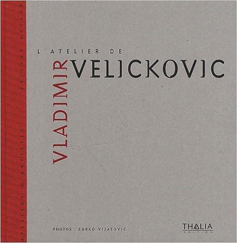 Lire en ligne L'atelier de Vladimir Velickovic pdf, epub ebook