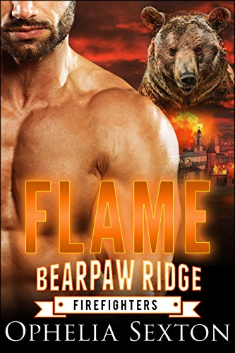 Flame (Bearpaw Ridge Firefighters Book 4) by [Sexton, Ophelia]
