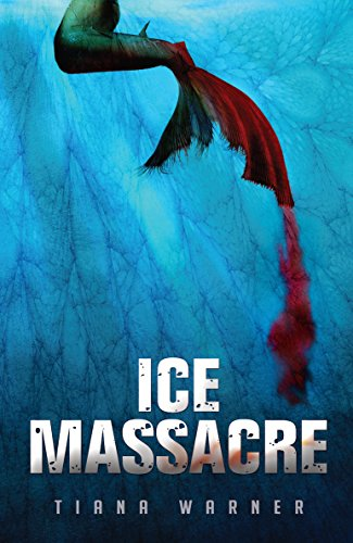 Ice Massacre (Mermaids of Eriana Kwai Book 1) by [Warner, Tiana]