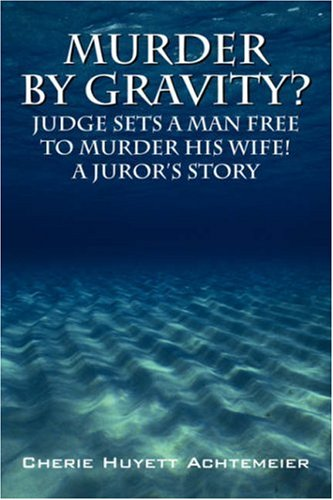 Murder by Gravity? Judge Sets a Man Free to Murder His Wife! A Juror's - Stores Yuma In Arizona