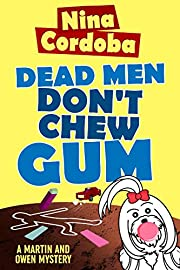Dead Men Don't Chew Gum (Martin and Owen Funny Romantic Mysteries Book 1)