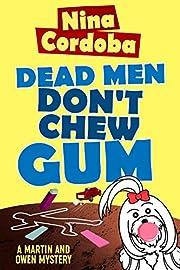 Dead Men Don't Chew Gum (Martin and Owen Funny Romantic Mysteries Book 1)