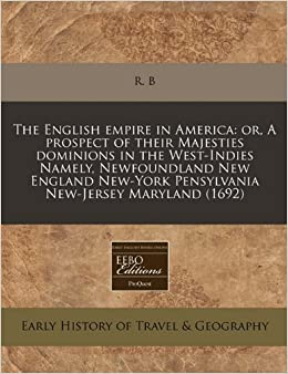 Book The English empire in America: or, A prospect of their Majesties dominions in the West-Indies Namely, Newfoundland New England New-York Pensylvania New-Jersey Maryland (1692)