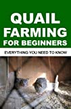 Quail Farming For Beginners: Everything You Need To Know