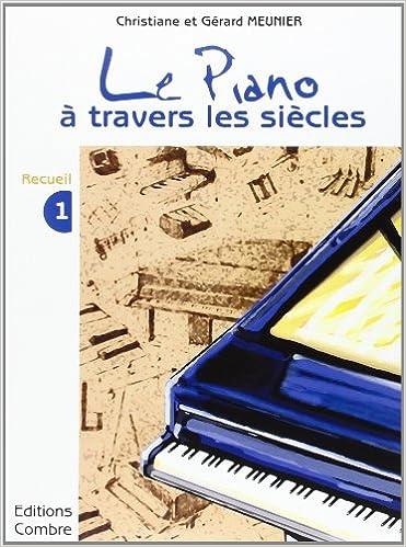 Lire Le Piano a travers les siècles - 1° recueil pour Piano epub pdf