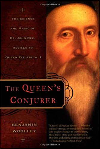 The Queen's Conjurer: The Science and Magic of Dr  John Dee, Adviser