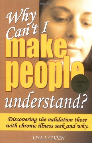 Why Can't I Make People Understand? Discovering the Validation Those with Chronic Illness Seek and Why (Conquering the Confusions of Chronic Illness) pdf