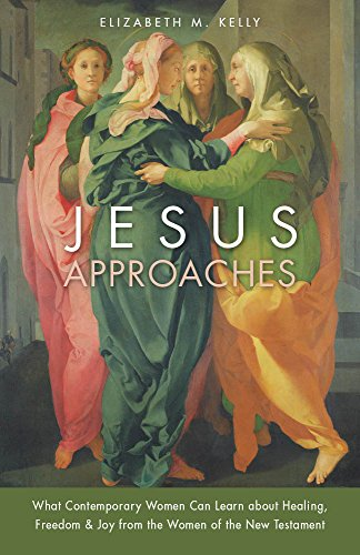 Jesus Approaches: What Contemporary Women Can Learn about Healing, Freedom & Joy from the Women of the New Testament