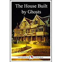 The House Built By Ghosts: The Strange Tale of the Winchester Mystery House: A 15-Minute Strange But True Tale (15-Minute Books Book 507)