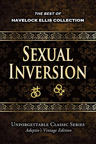 Havelock Ellis Collection - Sexual Inversion (Annotated) (Unforgettable Classic Series)