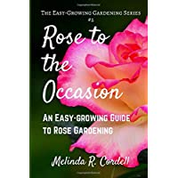 Rose to the Occasion: An Easy-growing Guide to Rose Gardening: Volume 2