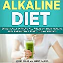 Alkaline Diet: Drastically Improve All Areas of Your Health, Feel Energized & Start Losing Weight! Audiobook by Elena Garcia, James Adler Narrated by Christine Fuchs