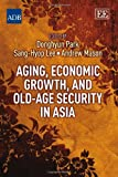 Aging, Economic Growth, and Old-Age Security in Asia, D. Park and S. H. Lee, 1781952302