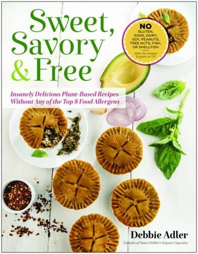 Sweet, Savory, and Free: Insanely Delicious Plant-Based Recipes without Any of the Top 8 Food Allergens