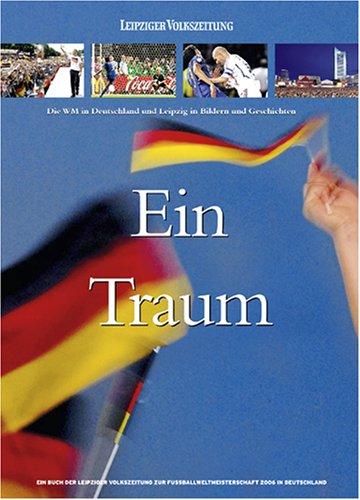 Ein Traum: Die WM in Deutschland und Leipzig in Bildern und Geschichten