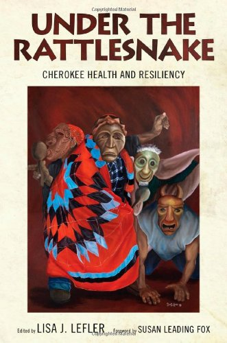 Under the Rattlesnake: Cherokee Health and Resiliency (Contemporary American Indian Studies)