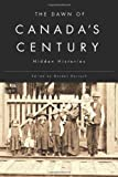 The Dawn of Canada's Century : Hidden Histories, Darroch, Gordon, 0773542523