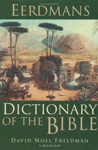 Eerdmans Dictionary of the Bible by Freedman, David Noel Published by William B. Eerdmans Publishing Company 1st (first) edition (2000) Hardcover