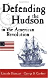Defending the Hudson in the American Revolution, Lincoln Diamant, 1930098545