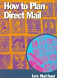 How to Plan Direct Mail, Iain Maitland, 0304334308