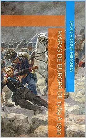 Mapas de Europa de 1789 a 1914 eBook: Vioque Miranda, David: Amazon.es: Tienda Kindle