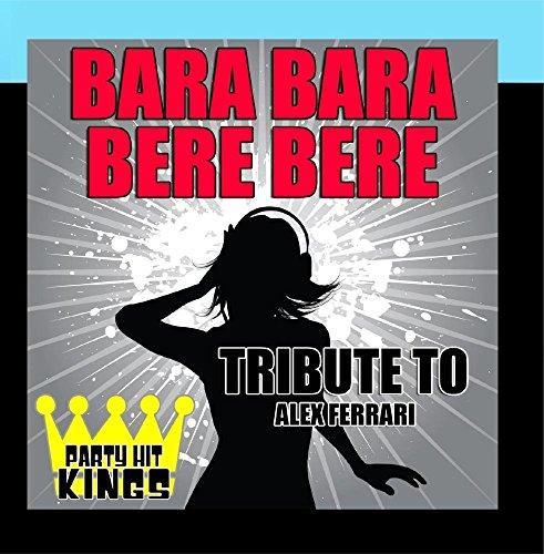 Bara Bara Bere Bere (Tribute to Alex Ferrari) (Ferrari Bar)