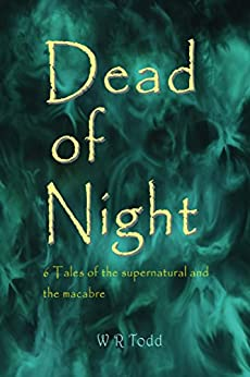 Dead of Night: Tales of the supernatural and the macabre by [Todd, william]