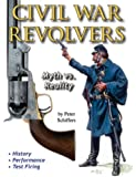 Civil War Revolvers: Myth vs. Reality
