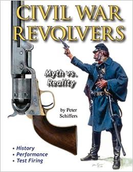 Civil War Revolvers: Myth vs  Reality: Peter Schiffers