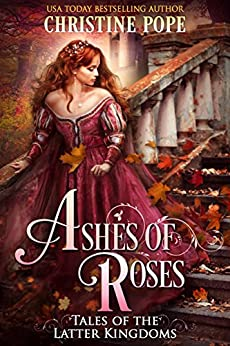 Ashes of Roses (Tales of the Latter Kingdoms Book 4) by [Pope, Christine]