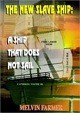 The New Slave Ship: A Ship That Does Not Sail: Melvin Farmer