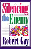 Silencing the Enemy, Robert Gay, 0884193497