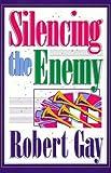 Silencing the Enemy, Robert Gay, 0884193497
