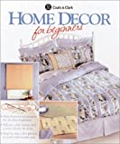 Home Decor for Beginners, The Editors of Creative Publishing international, Coats & Clark, 0865733430