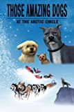 At The Artic Circle (Those Amazing Dogs Book 3)