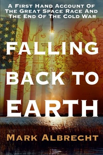 Download Falling Back To Earth: A First Hand Account Of The Great Space Race And The End Of The Cold War pdf