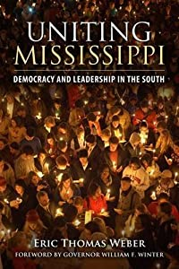 Uniting Mississippi: Democracy and Leadership in the South by Eric Thomas Weber (2015-09-16)