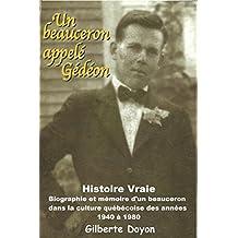 Un Beauceron appelé Gédéon: [Histoire Vraie] Biographie et mémoire d'un beauceron dans la culture québécoise des années 1940 à 1980 (French Edition)