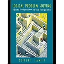 Logical Problem Solving: Before the Flowchart, with C++ and Visual Basic Applications