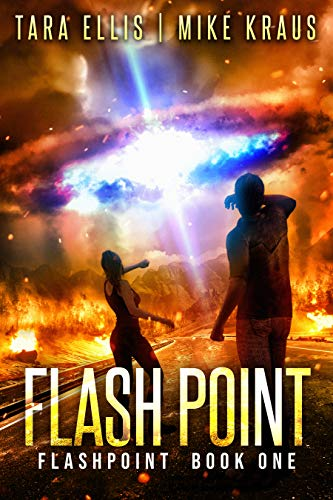 Flashpoint: Book 1 in the Thrilling Post-Apocalyptic Survival Series: (Flashpoint - Book 1) by [Ellis, Tara, Kraus, Mike]