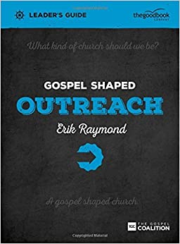 Gospel Shaped Outreach Leader's Guide by Erik Raymond (13-Apr-2015) Perfect