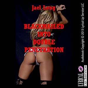 Blackmailed into Double Penetration Audiobook