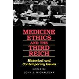 Medicine Ethics and the Third Reich: Historical and Contemporary Issues