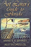 The Art Lover's Guide to Florida, Anne E. F. Jeffrey and Aletta Dreller, 1561641448