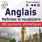 Maîtrisez le vocabulaire anglais: 300 tournures idiomatiques - niveau intermédiaire / avancé B2-C1 (Écoutez et apprenez) | Dorota Guzik, Dominika Tkaczyk