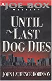 Until the Last Dog Dies (Joe Box Mystery Series, Book 1)