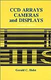 CCD Arrays, Cameras, and Displays, Gerald C. Holst, 0819428531